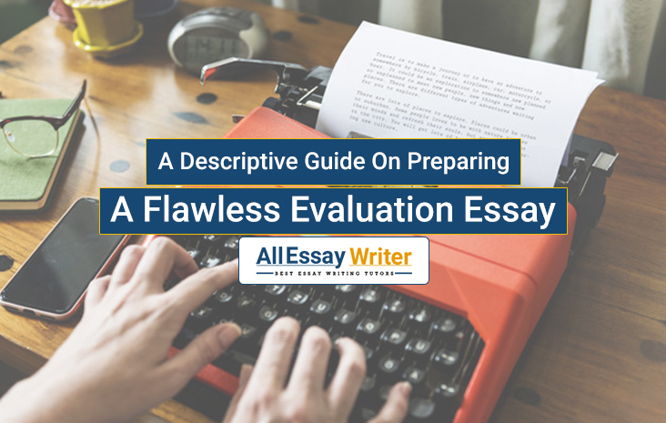 Guide On Preparing A Flawless Evaluation Essay