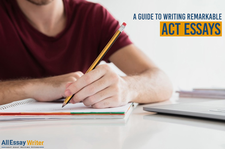 How to write a remarkable ACT essay?