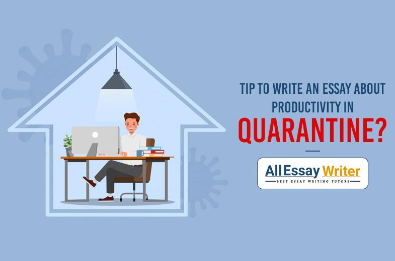 Essay writing on productivity during quarantine