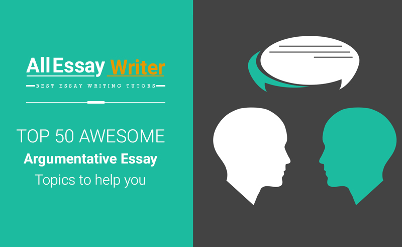 50 argumentative essay topics